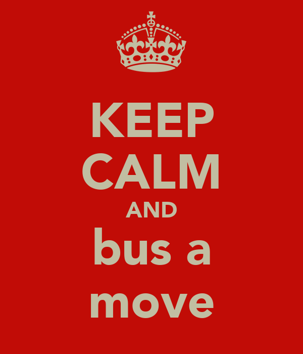 KEEP CALM AND bus a move