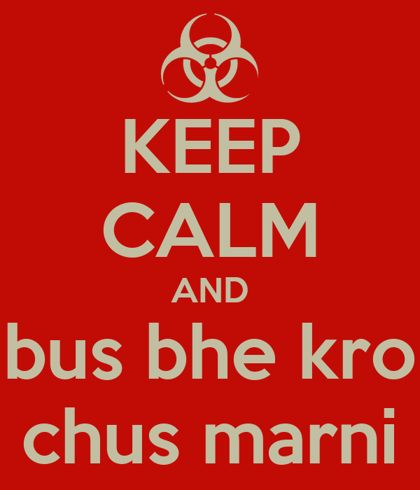 KEEP CALM AND bus bhe kro chus marni