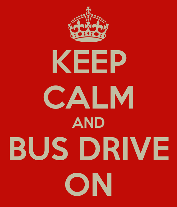 KEEP CALM AND BUS DRIVE ON