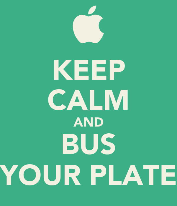 KEEP CALM AND BUS YOUR PLATE