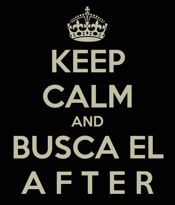 KEEP CALM AND BUSCA EL A F T E R