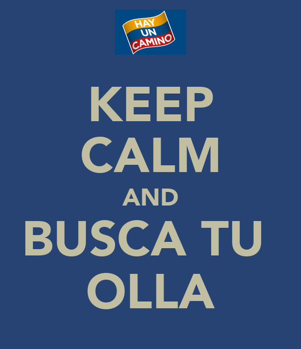 KEEP CALM AND BUSCA TU  OLLA