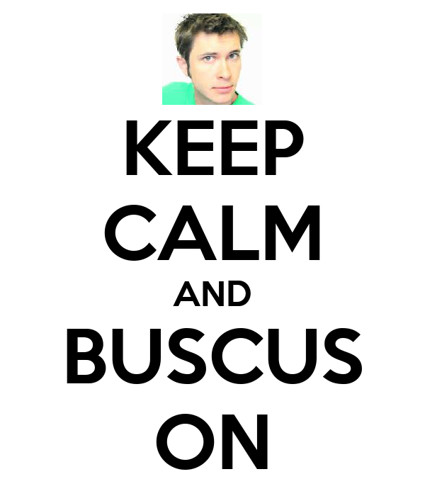 KEEP CALM AND BUSCUS ON
