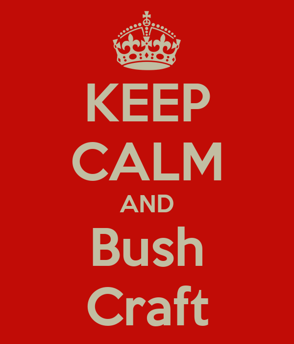 KEEP CALM AND Bush Craft