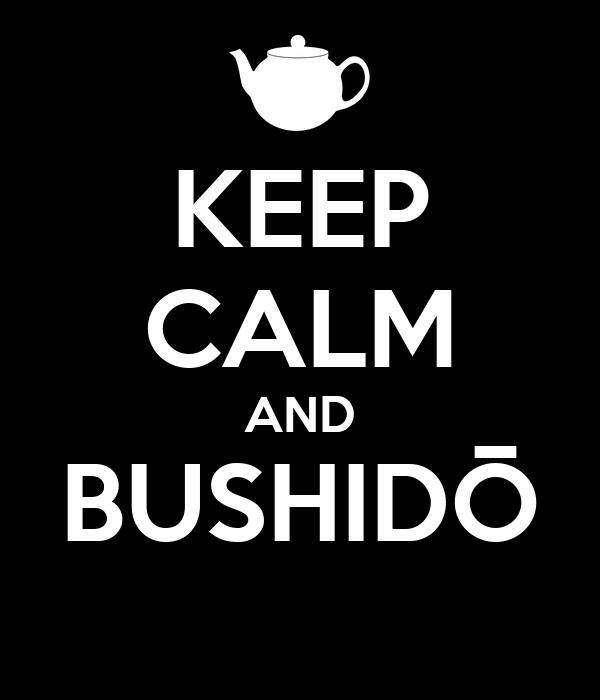KEEP CALM AND BUSHIDŌ