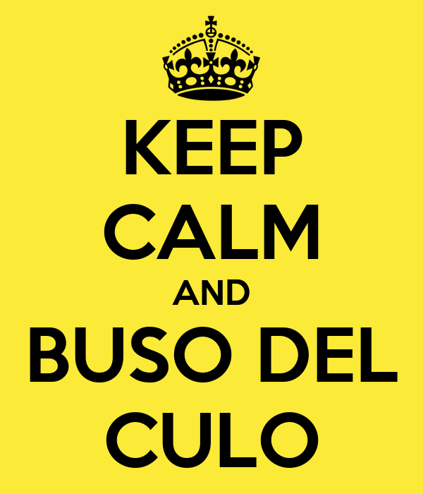 KEEP CALM AND BUSO DEL CULO