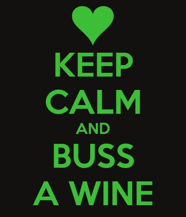 KEEP CALM AND BUSS A WINE