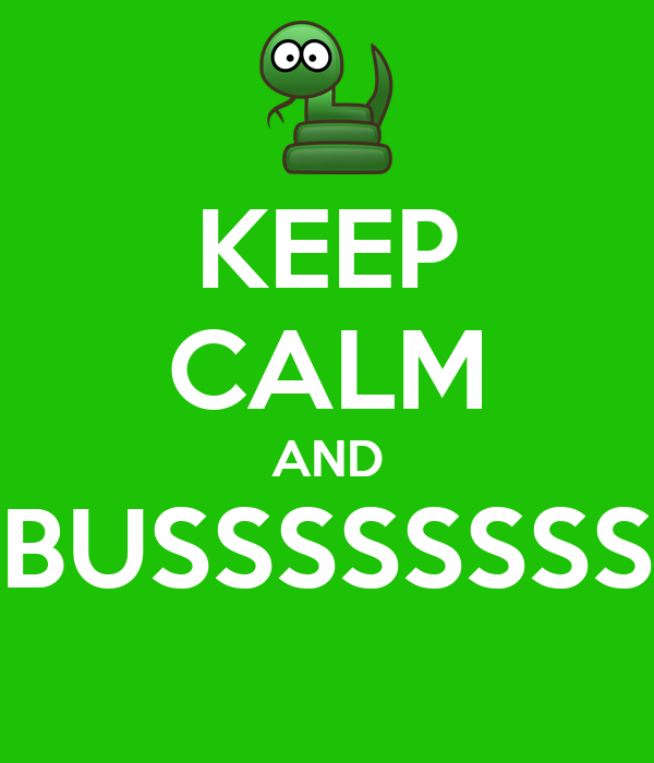 KEEP CALM AND BUSSSSSSSS