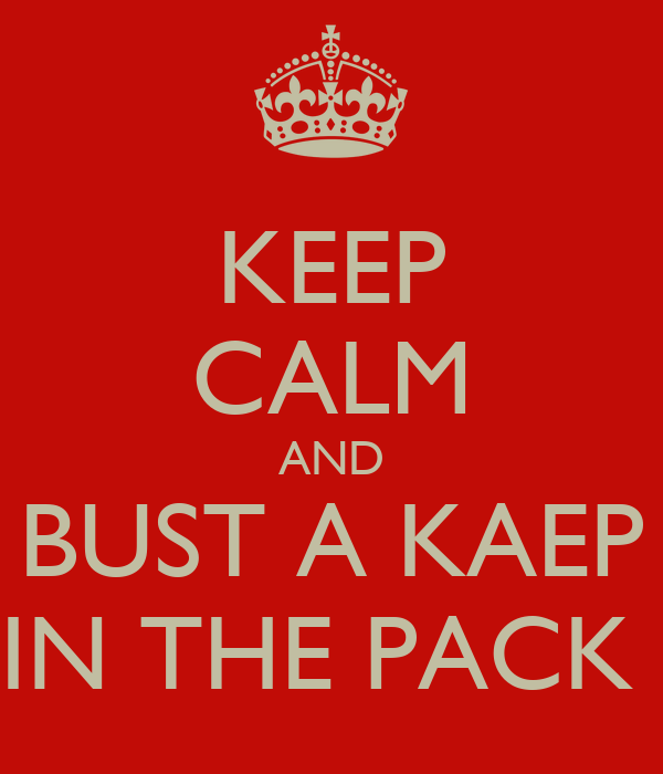 KEEP CALM AND BUST A KAEP IN THE PACK