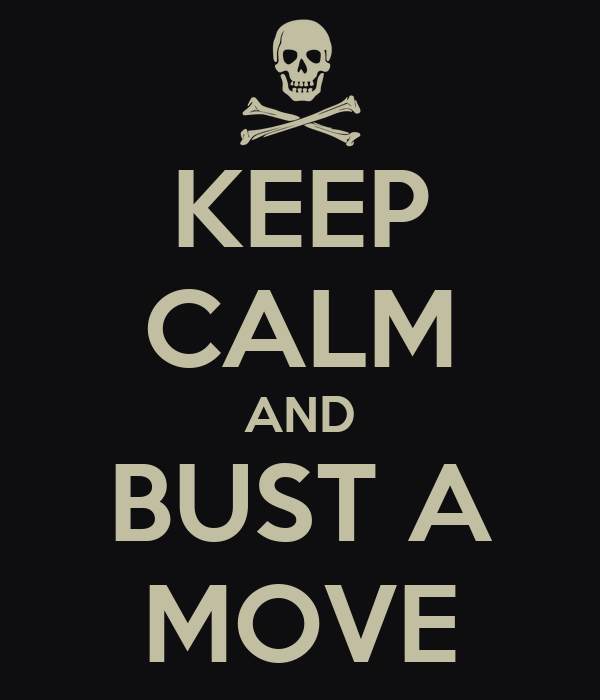 KEEP CALM AND BUST A MOVE
