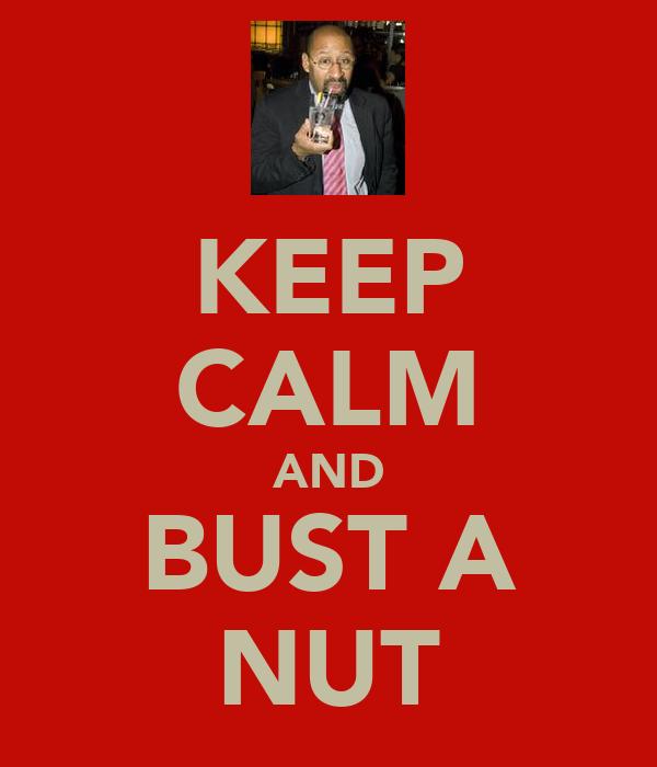KEEP CALM AND BUST A NUT