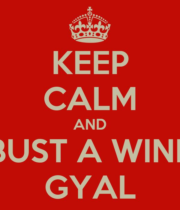 KEEP CALM AND BUST A WINE GYAL