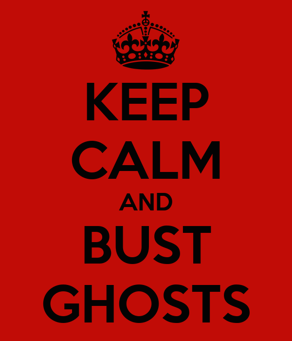 KEEP CALM AND BUST GHOSTS