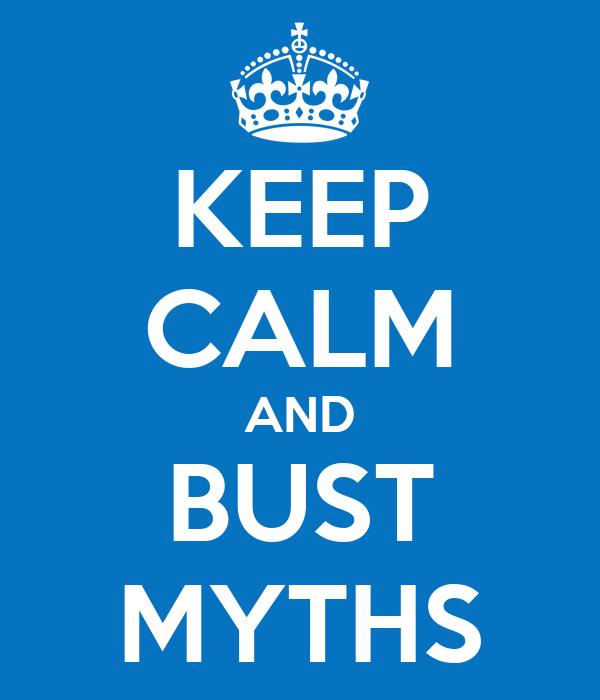 KEEP CALM AND BUST MYTHS