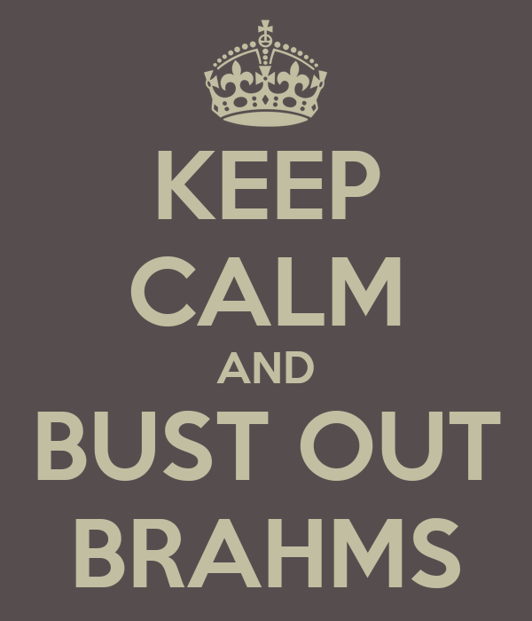 KEEP CALM AND BUST OUT BRAHMS