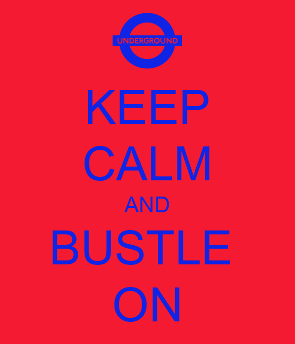 KEEP CALM AND BUSTLE  ON
