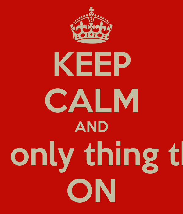 KEEP CALM AND But it is the only thing that matters ON