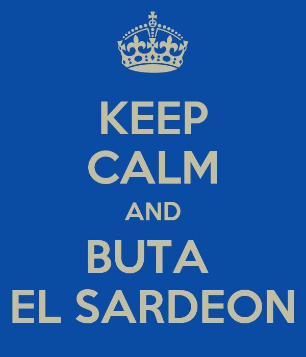 KEEP CALM AND BUTA  EL SARDEON
