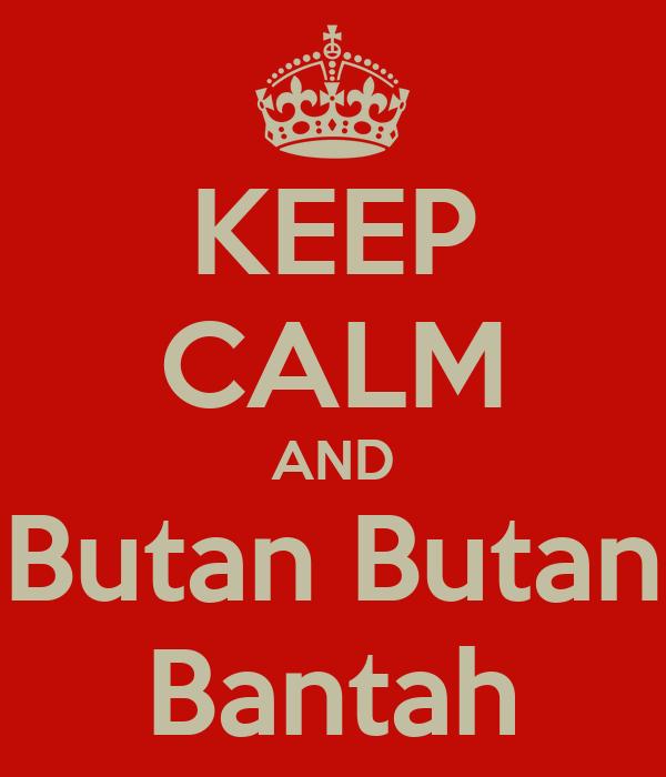KEEP CALM AND Butan Butan Bantah