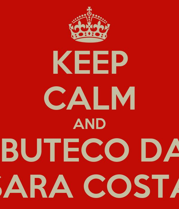KEEP CALM AND  BUTECO DA SARA COSTA
