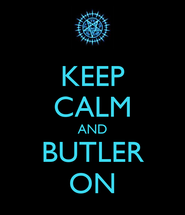 KEEP CALM AND BUTLER ON