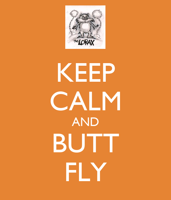 KEEP CALM AND BUTT FLY