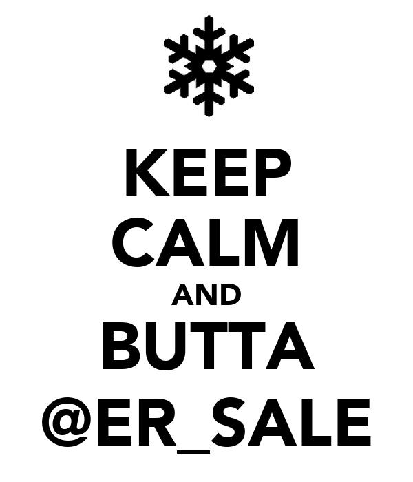 KEEP CALM AND BUTTA @ER_SALE