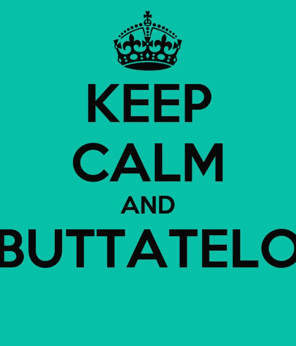 KEEP CALM AND BUTTATELO