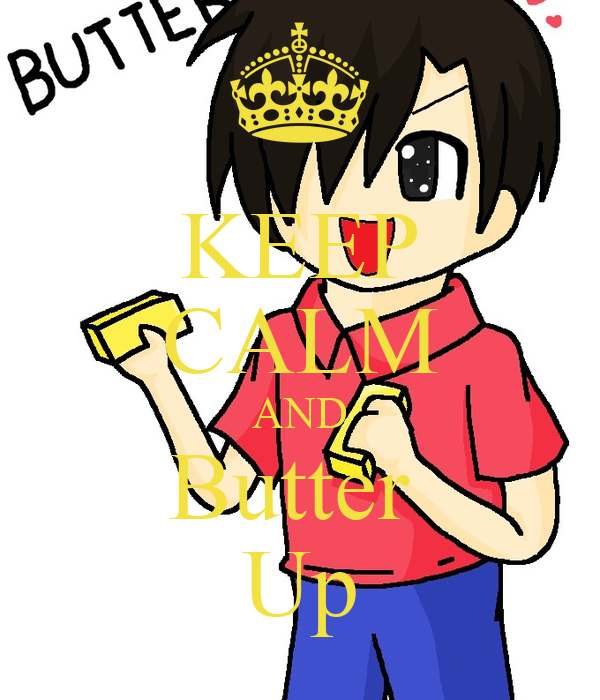 KEEP CALM AND Butter  Up