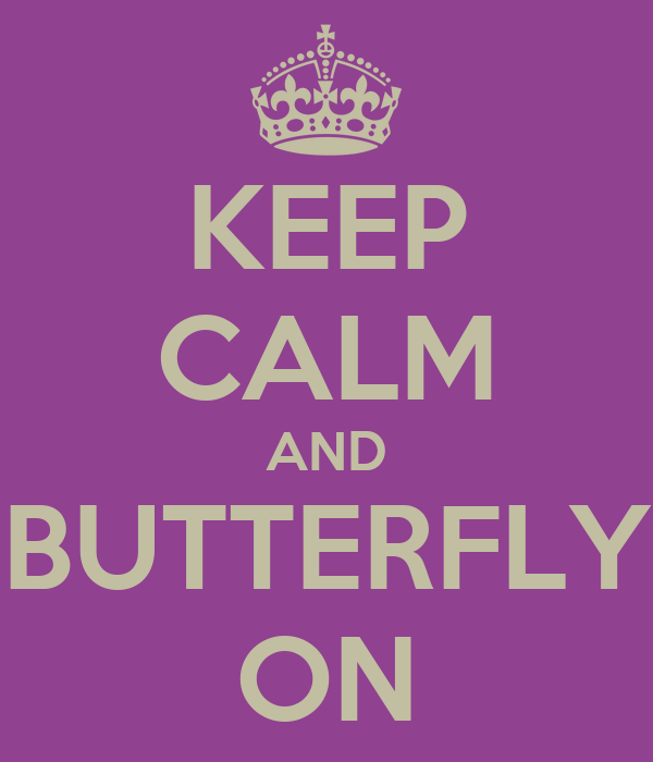 KEEP CALM AND BUTTERFLY ON