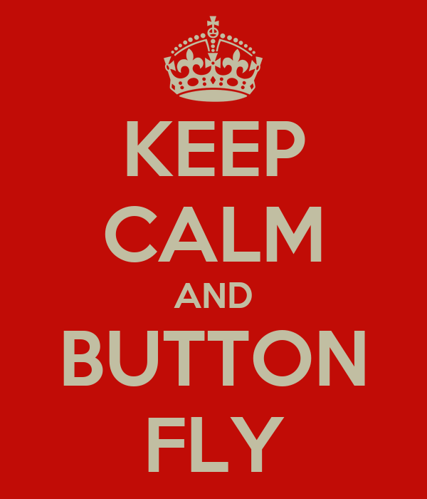 KEEP CALM AND BUTTON FLY