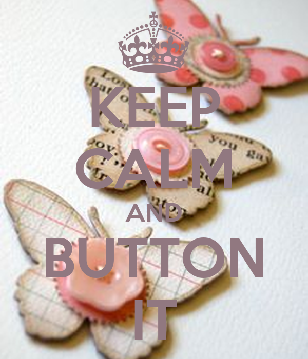 KEEP CALM AND BUTTON IT