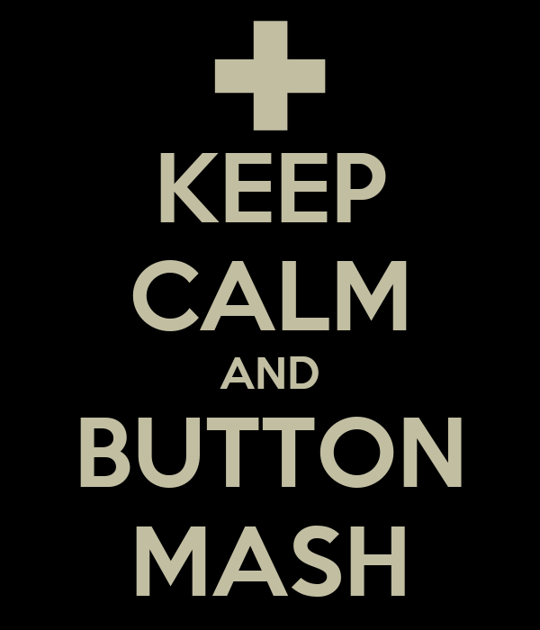 KEEP CALM AND BUTTON MASH