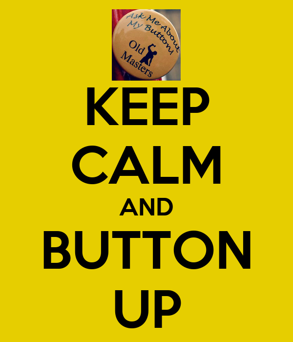 KEEP CALM AND BUTTON UP