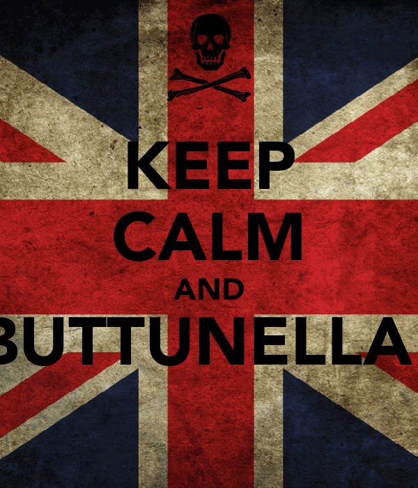 KEEP CALM AND BUTTUNELLA!