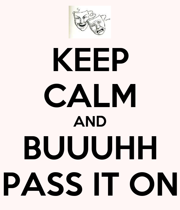 KEEP CALM AND BUUUHH PASS IT ON
