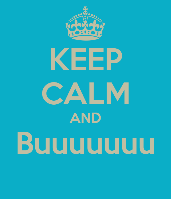 KEEP CALM AND Buuuuuuu