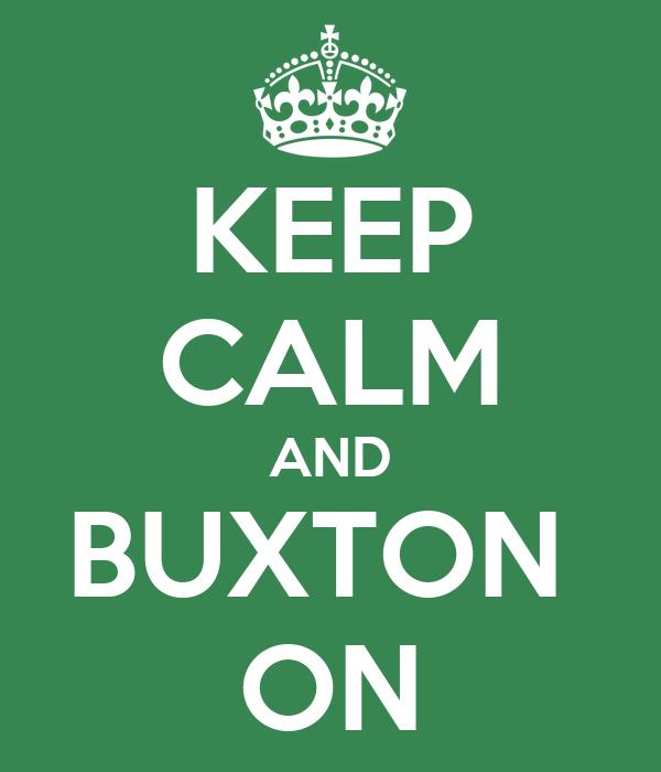 KEEP CALM AND BUXTON  ON