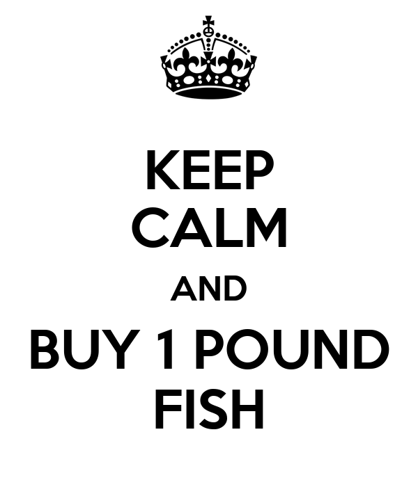 KEEP CALM AND BUY 1 POUND FISH
