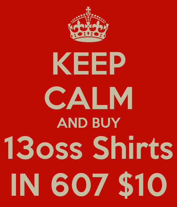 KEEP CALM AND BUY 13oss Shirts IN 607 $10