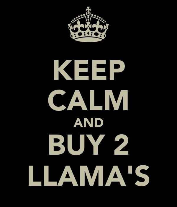 KEEP CALM AND BUY 2 LLAMA'S