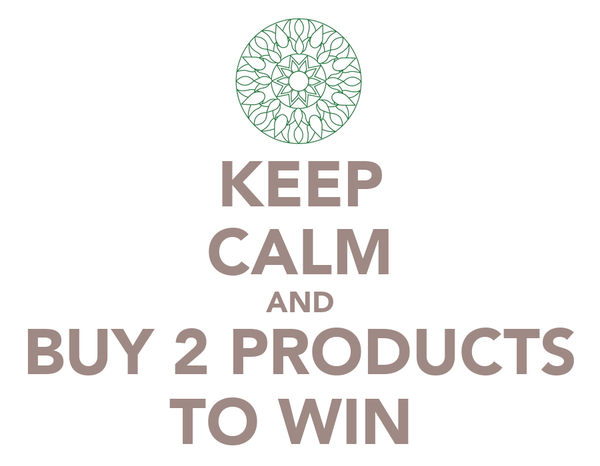 KEEP CALM AND BUY 2 PRODUCTS TO WIN