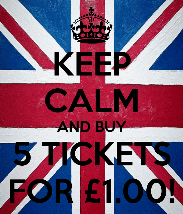 KEEP CALM AND BUY 5 TICKETS FOR £1.00!