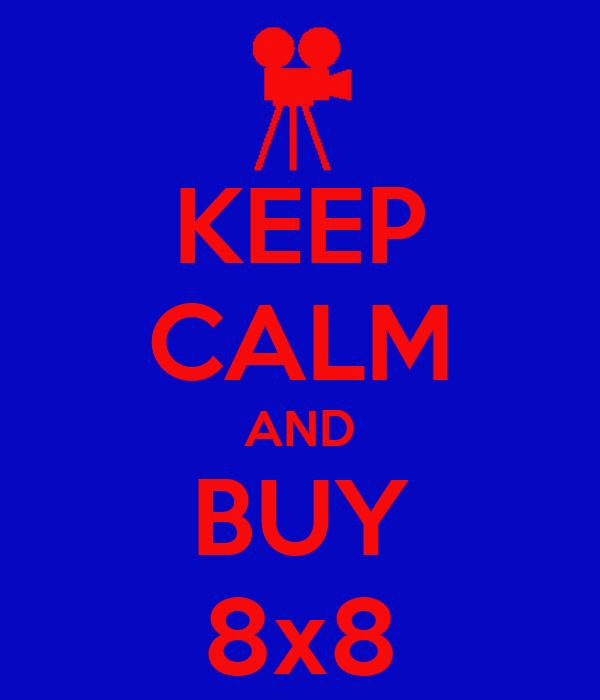KEEP CALM AND BUY 8x8