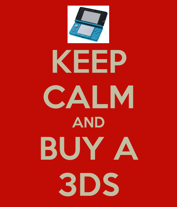 KEEP CALM AND BUY A 3DS
