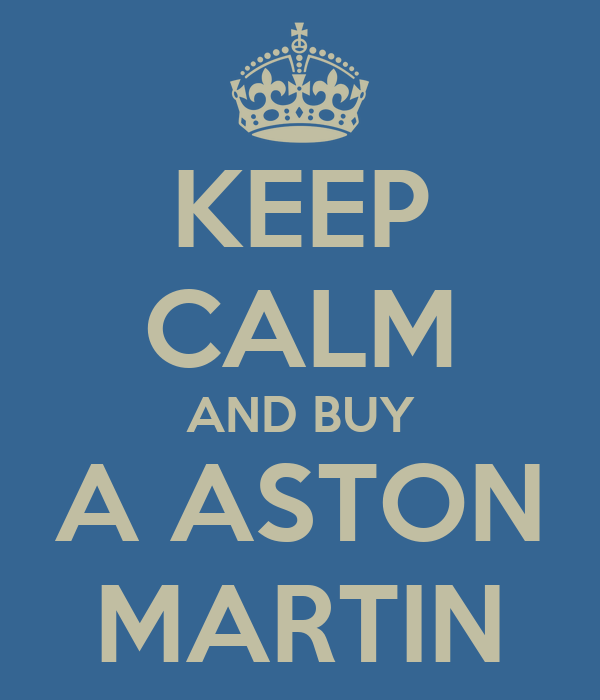 KEEP CALM AND BUY A ASTON MARTIN