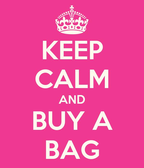 KEEP CALM AND BUY A BAG