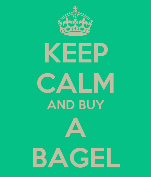 KEEP CALM AND BUY A BAGEL