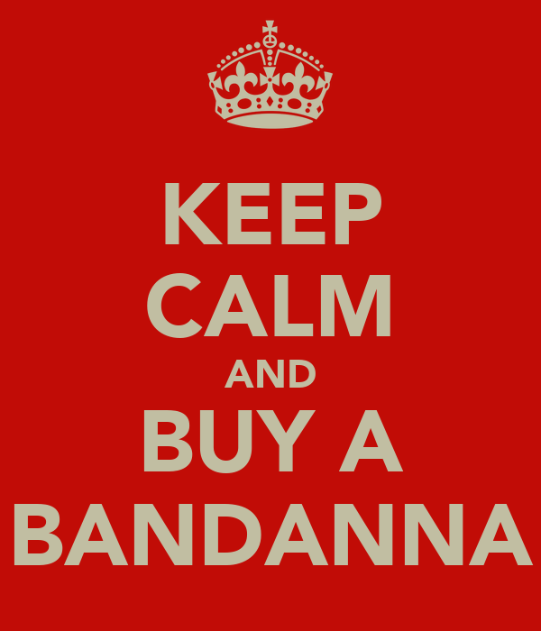 KEEP CALM AND BUY A BANDANNA