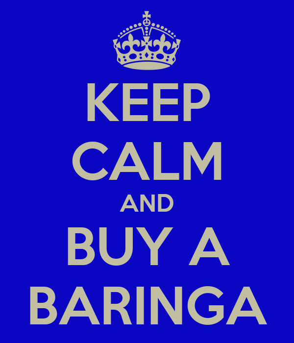 KEEP CALM AND BUY A BARINGA